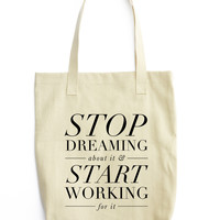 Stop Dreaming, Start Working Tote
