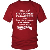 Paramedic - I'm a Tattooed Paramedic,... much hotter - Profession/Job Shirt