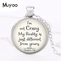 2017 I'm Not Crazy Cheshire Pendants Quote Alice In Wonderland Handmade Pendant necklace Glass Cabochon Jewelry Accessories
