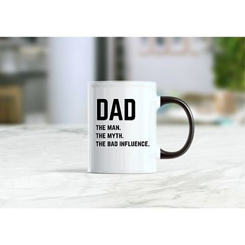 Dad the man the myth the bad influence coffee mug