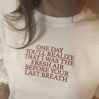 'One Day You'll Realize That I Was The Fresh Air Before Your Last Breath' Shirt