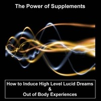 Advanced Lucid Dreaming: The Power of Supplements