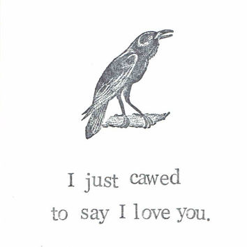 I Just Cawed To Say I Love You Raven Card | Funny Bird Nature Crow Vintage Valentine Friendship Get Well Humor Gothic Pun Hipster Men Women