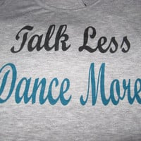 Talk Less Dance More Inspirational. Dancing. Get Fit. Work It. Size Small