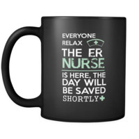 ER Nurse - Everyone relax the ER Nurse is here, the day will be save shortly - 11oz Black Mug
