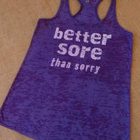 Better Sore Than Sorry. Tank Top. Burnout. Soft. Racerback. Purple. Women. Size Small - 2XLarge Inspire. Quote.
