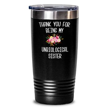 Thank You For Being My Unbiological Sister Tumbler Step Sister In Law Adopted Sister Best Friend Birthday Gifts Soul Sister BFF Mugs Friendship Travel Coffee Cup BPA Freep