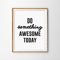 Do something Awesome Today Motivational Typography Print. Quote Poster. Minimalist Wall Art. Modern Home Decor. Office Art. Bedroom Decor.