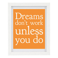 Dreams Don't Work Unless You Do, Inspirational Quote, Positive Quote, Typography Print, Celosia Orange, Home Decor, 8 x 10 Print