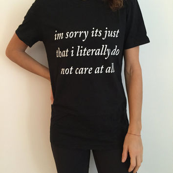 im sorry it's just that i literally do not care at all Tshirt black Fashion funny saying womens girls sassy cute gift top