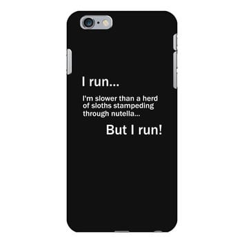 I RUN. I'm Slower Than A Herd Of Sloths Stampeding Through Nutella iPhone 6/6s Plus Case