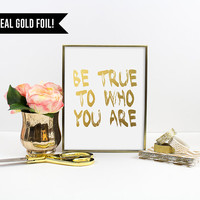 Real Gold Foil Print. Be true to who you are Gold Foil Print. Modern Home Decor. Typography Art Print. Quote Poster. Motivational Print.