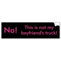 No!, This is not my boyfriend's truck! Bumper Sticker from Zazzle.com