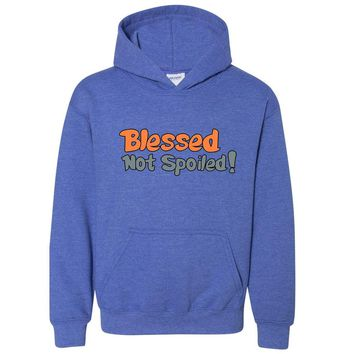 Blessed Not Spoiled Youth Christian Sweatshirt Hoodie