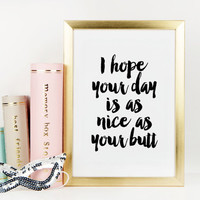 PRINTABLE Art,I Hope Your Day Is As Nice As Your Butt,Today Is Good Day To Have A God Day,Gift Idea,Gift For Wife,Gift For Her,Wall Art