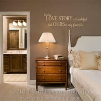 Every Love story is beautiful  ours is my favorite Vinyl wall decal for master bedroom vinyl lettering vinyl  wall words wall quotes