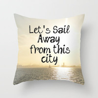 Let's Sail From this City Throw Pillow by RichCaspian