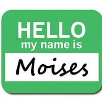 Moises Hello My Name Is Mouse Pad