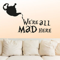 Vinyl Wall Decal Sticker Alice in Wonderland We are All Mad Kids Nursery r1407