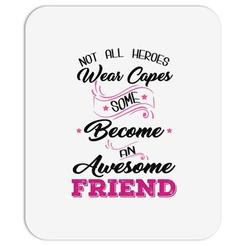 Not All Heroes Wear Capes Some Become An Awesome Friend Mousepad