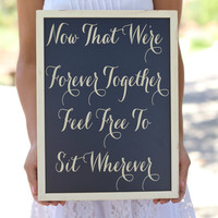 Rustic Wedding Chalkboard Sign Seating Plan Now That We're Forever Together Feel Free To Sit Wherever QUICK shipping available
