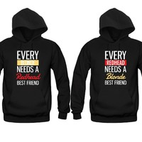 Every Blonde Needs a Redhead Best Friend - Every Redhead Needs a Blonde Best Friend Girl BFFS Hoodies