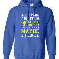 All I Care About St Louis Hockey Maybe 3 People Playoff Hockey unisex Hoodie Sweatshirt Fashion St Louis Blues Fan Playoff hoodie