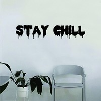 Stay Chill Quote Wall Decal Sticker Bedroom Home Room Art Vinyl Inspirational Decor Yoga Funny Namaste Funny Studio Relax Chillin