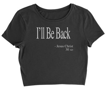 I'll Be Back Jesus Christ Quote Cropped T-Shirt