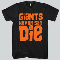 Giants Never Die San Francisco Giants Tshirt