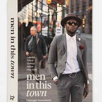 Men In This Town: London, Tokyo, Sydney, Milan and New York By Giuseppe Santamaria