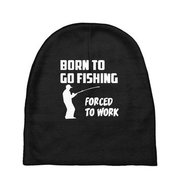 born to go fishing forced to work mens funny Baby Beanies