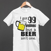 I got 99 problems but a beer ain't one