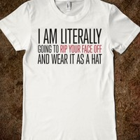 Hilarious 'I'm Literally going to rip your face off and wear it as a hat' T-Shirt