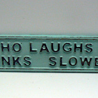 He Who Laughs Last Thinks Slowest Sign Cast Iron Plaque Beach Cottage Blue Wall Shabby Style Chic Humorous Funny Novelty Signage Gift Idea