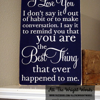 """12x19"""" When I Tell You I Love You Wood Sign"""