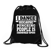 I Dance Because Punching People Is Frowned Upon Drawstring Bags