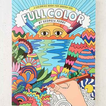 Full Color: A Coloring Book For Grown-Ups By Georgia Perry