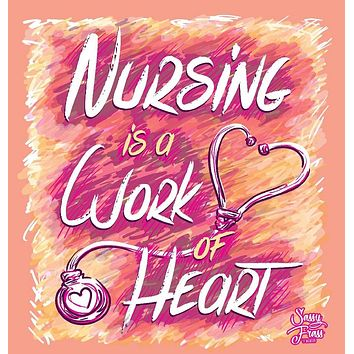Sassy Frass Nursing is a Work of Heart Watercolor Girlie T Shirt