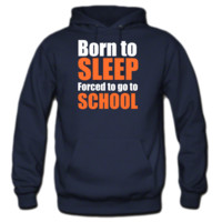 Born To Sleep Forced To Go To School Hoodie