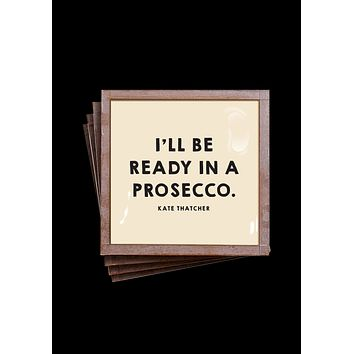 I'll Be Ready In A Prosecco Coasters, Set of 4