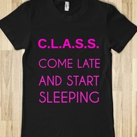 C.L.A.S.S. COME LATE AND START SLEEPING