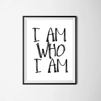 I AM WHO I AM, Typography, Quote Motivational Poster Typography Print Wall Art Word Art Instant Download Printable Art Inspirational Quote