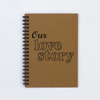 """Our Love Story - 5"""" x 7"""" Journal, notebook, diary, sketchbook, memory book, scrapbook, boyfriend gift, husband gift, anniversary gift, book"""