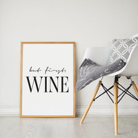 Printable Wall Art Prints, Printable Quotes, Digital Print, Digital Download, Girly Quote, Modern Decor, Dorm Decor, But First Wine