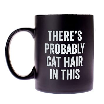 There's Probably Cat Hair In This Mug in Matte Black