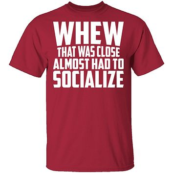 Whew Almost Had To Socialize T-Shirt