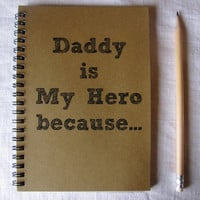 Daddy is My Hero because...- 5 x 7 journal