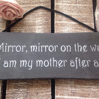 Funny Gift. Rustic Sign. Mirror Mirror On The Wall I Am My Mother After All.