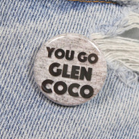 You Go Glen Coco Mean Girls 1.25 Inch Pin Back Button Badge